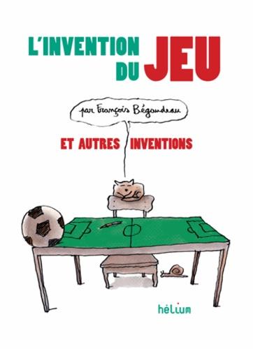 François Bégaudeau - L'invention du jeu et autres inventions.