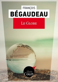 François Bégaudeau et  Libre Court - Le globe - Nouvelle.