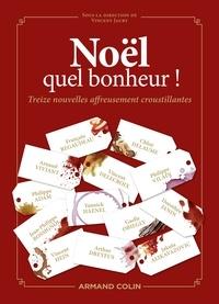 François Bégaudeau et Yannick Haenel - Noël, quel bonheur ! - Treize nouvelles affreusement croustillantes.
