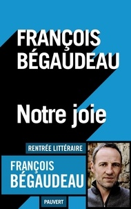 François Bégaudeau - Notre joie.