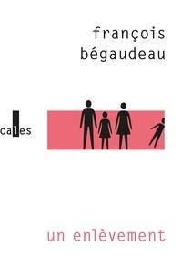 François Bégaudeau - Un enlèvement.