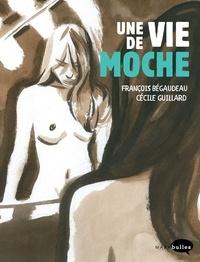 François Bégaudeau et Cécile Guillard - Une vie de moche.