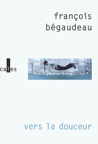 François Bégaudeau - Vers la douceur.