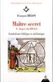 François Bégon - Maître secret 4e degré du REAA - Symbolique biblique et alchimique.