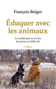 François Beiger - Eduquer avec les animaux - La zoothérapie au service des jeunes en difficulté.
