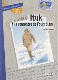 François Beiger - Ituk à la rencontre de l'ours blanc.