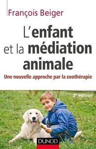 François Beiger - L'enfant et la médiation animale - Une nouvelle approche par la zoothérapie.