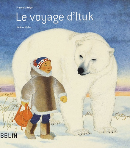 François Beiger et Hélène Muller - Le voyage d'Ituk.