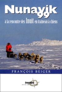 François Beiger - NUNAVIK 99. - A la rencontre des Inuit en traîneau à chiens.