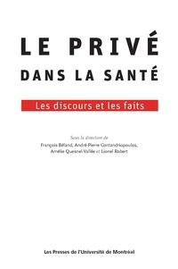François Béland et André-Pierre Contandriopoulos - Le privé dans la santé - Les discours et les faits.