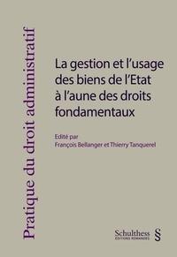 François Bellanger et Thierry Tanquerel - La gestion et l'usage des biens de l'Etat à l'aune des droits fondamentaux.