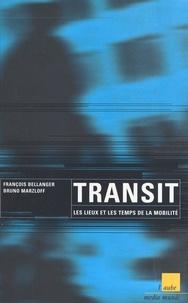 François Bellanger et Bruno Marzloff - Transit - Les lieux et les temps de la mobilité.