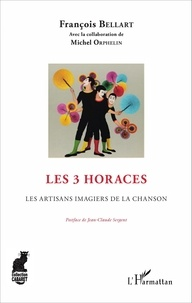 François Bellart - Les 3 Horaces - Les artisans imagiers de la chanson.