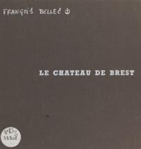 François Bellec et  Le Franc - Le château de Brest.
