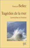 François Bellec - Tragédies de la mer - Les mythes et l'histoire.