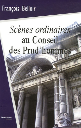 François Belloir - Scènes ordinaires au Conseil des Prud'hommes - Chroniques et état des lieux sur les dysfonctionnements dans le monde du travail.