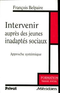François Belpaire - Intervenir auprès des jeunes inadaptés sociaux - Approche systémique.