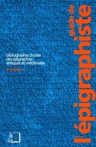 François Bérard et Denis Feissel - Guide de l'épigraphiste - Bibliographie choisie des épigraphies antiques et médiévales.