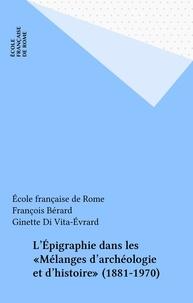 """François Bérard - L'épigraphie dans les """"Mélanges d'archéologie et d'histoire"""" - 1881-1970."""