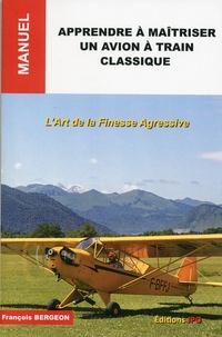 Apprendre à maîtriser un avion à train classique - Lart de la finesse agressive.pdf