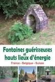 François Berger - Fontaines guérisseuses et hauts lieux d'énergie.