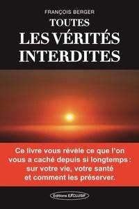François Berger - Toutes les vérités interdites.