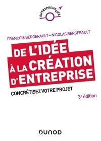 François Bergerault et Nicolas Bergerault - De l'idée à la création d'entreprise - 3e éd. - Concrétisez votre projet.