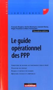 François Bergère et Xavier Bezançon - Le guide opérationnel des PPP - Conditions du recours au partenariat public-privé, passation du contrat, risques et matrice des risques, questions fiscales et comptables.