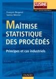 François Bergeret et Sabine Mercier - Maîtrise statistique des procédés - Principes et cas industriels.