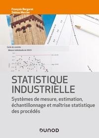 François Bergeret et Sabine Mercier - Statistique industrielle - Systèmes de mesure, estimation, échantillonnage et maîtrise statistique des procédés.