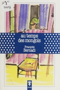 François Bernadi - Au temps des Mongols.