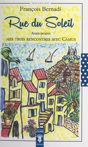 François Bernadi et  Jean Dieuzaide - Rue du soleil - Précédé de Mes trois rencontres avec Camus. Suivi de Robert Mallet reçoit François Bernadi à la RTF (1955) ; Jean de Gonet, relieur d'art, rencontre François Bernadi (1990) ; Jean Dieuzaide photographie Francois Bernadi à Sainte Apollonie.