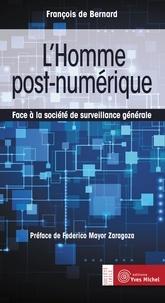FRANCOIS BERNARD (DE) et François De Bernard - L'homme post-numérique - Face à la société de surveillance générale.