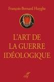 François-Bernard Huyghe - L'art de la guerre idéologique.