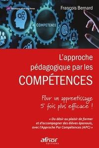 François Bernard - L'approche pédagogique par les compétences - Pour un apprentissage 5 fois plus efficace !.