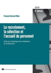 François Bernard Malo - Le recrutement, la sélection et l'accueil du personnel, 2e édition - Outils pour développer les compétences du professionnel.