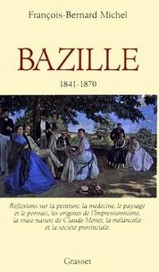 François-Bernard Michel - Bazille 1841-1870.