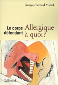 François-Bernard Michel - Le corps défendant - Allergique à quoi ?.