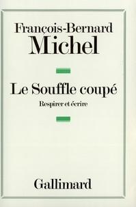 François-Bernard Michel - Le souffle coupé - Respirer et écrire.