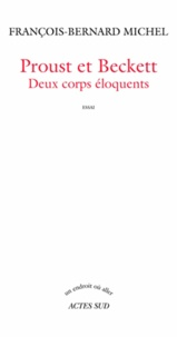 François-Bernard Michel - Proust et Beckett - Deux corps éloquents.