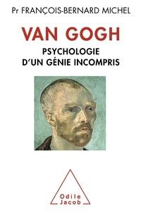 François-Bernard Michel - Van Gogh - Psychologie d'un génie incompris.