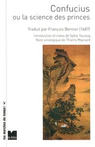 François Bernier - Confucius ou La science des princes.