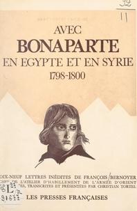 François Bernoyer et Christian Tortel - Avec Bonaparte, en Égypte et en Syrie, 1798-1800 - Dix-neuf lettres inédites.