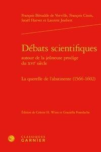 François Béroalde de Verville et François Citois - Débats scientifiques autour de la jeûneuse prodige du XVIe siècle - La querelle de l'abstinente (1566-1602).