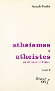 François Berriot et  Atelier national de reproducti - Athéismes et athéistes au XVIe siècle en France.