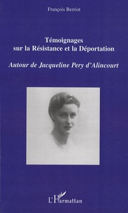 François Berriot - Témoignages sur la Résistance et la Déportation - Autour de Jacqueline Pery d'Alincourt.