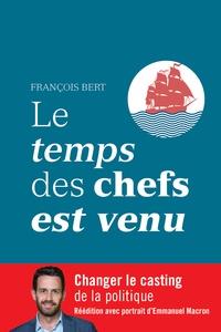 François Bert - Le temps des chefs est venu - Changer le casting de la politique.