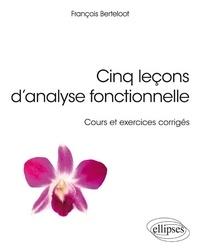 Cinq leçons d'analyse fonctionnelle- Cours et exercices corrigés - François Berteloot |