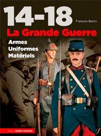 François Bertin - 14-18 La Grande Guerre - Armes, uniformes, matériels.