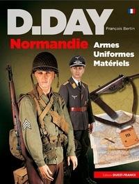 François Bertin - D-Day Normandie - Uniformes, armes, matériels.